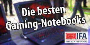 Video: Die besten Gaming-Notebooks der IFA 2015